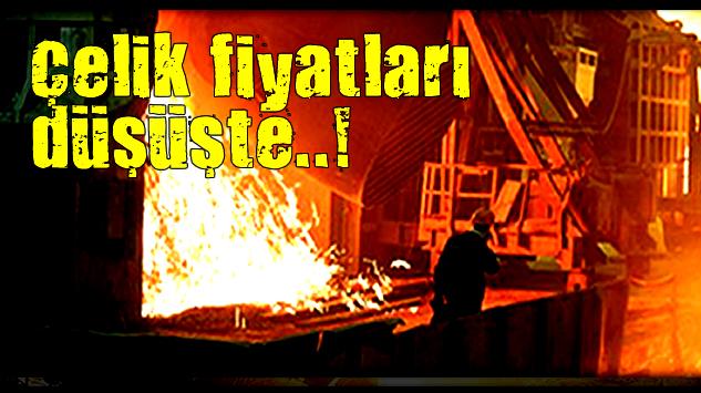 """""""ÇELİK FİYATLARI DÜŞÜŞTE"""""""
