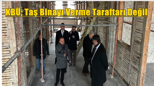 Taş Bina KBÜ'De Kalacak Gibi..