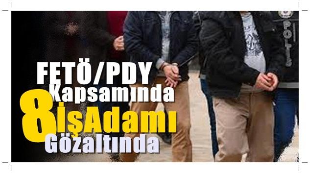 FETÖ/PDY Kapsamında 8 Kişi Gözaltında