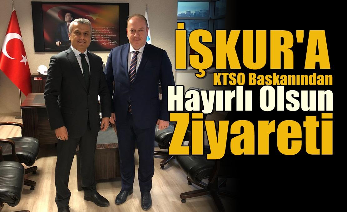 KTSO Başkanı Özcan'dan, İŞKUR MÜD. Güven'e Ziyaret