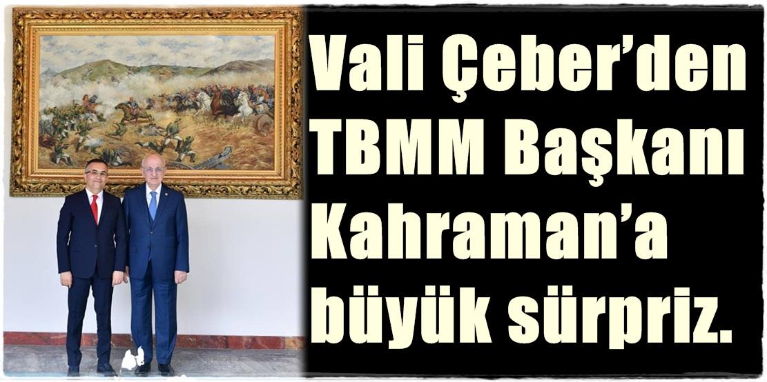 Vali Çeber'den TBMM Başkanı Kahraman'a büyük sürpriz.