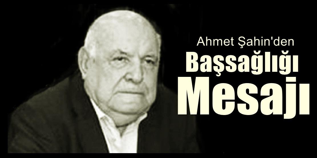 Ahmet Şahin'in Başsağlığı Mesajı