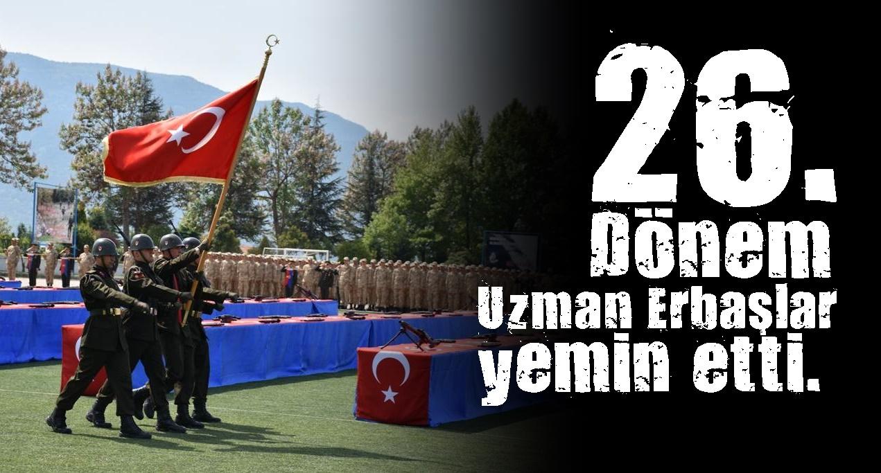 26. Dönem Uzman Erbaşlar yemin etti.