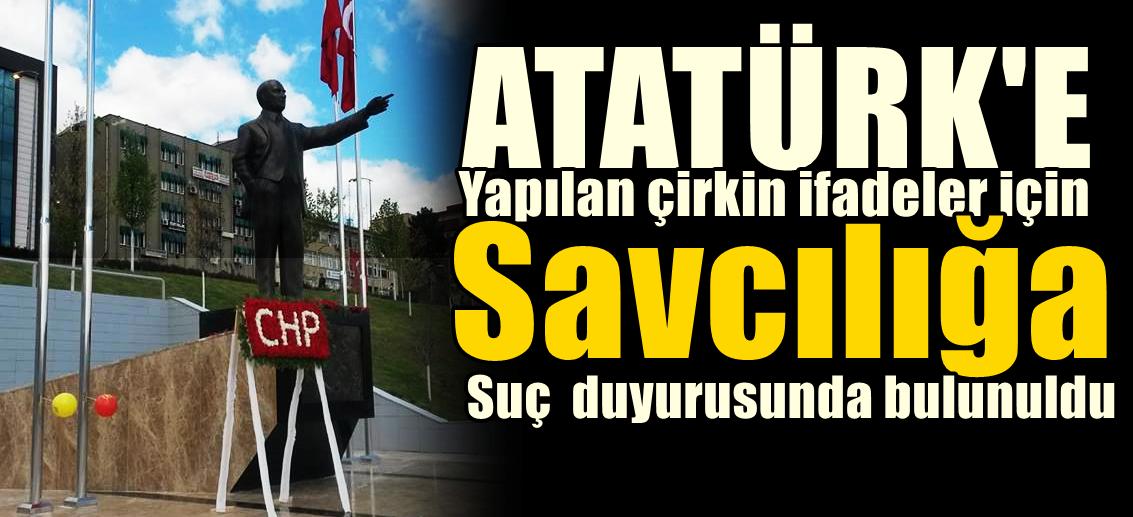 Atatürk'e Hakaretten Savcılığa Suç Duyurusu