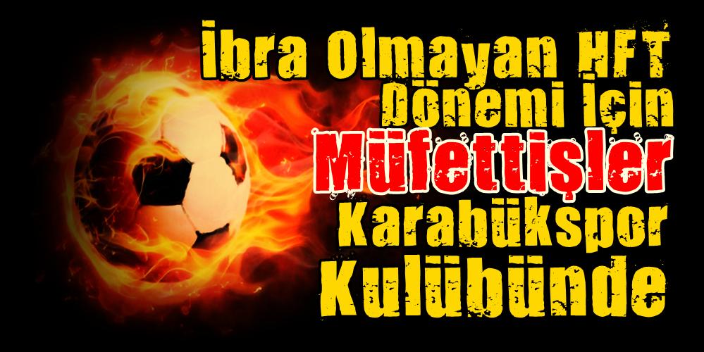 İbra Olmayan HFT Dönemi İçin MÜFETTİŞLER Kulüpte..