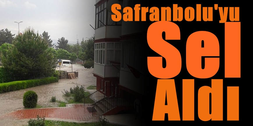 Çarşamba'yı Değil, Safranbolu'yu Sel Aldı