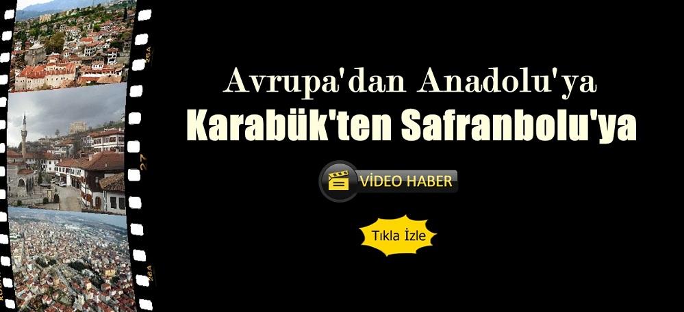 Avrupa'dan Anadolu'ya Karabük'ten Safranbolu'ya