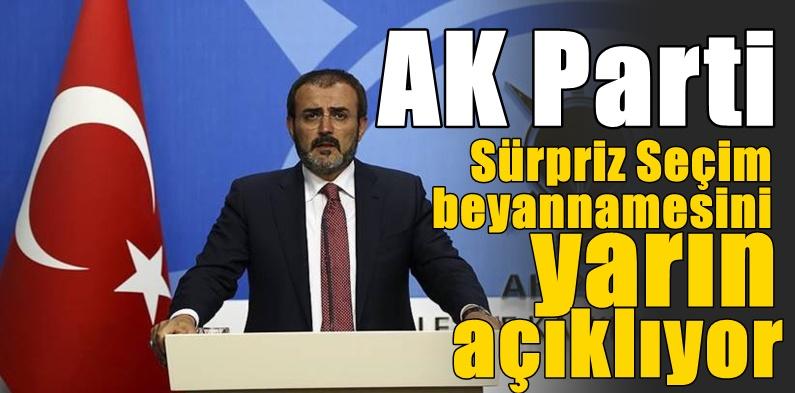 Sürpriz AK Parti Seçim beyannamesini yarın açıklanacak