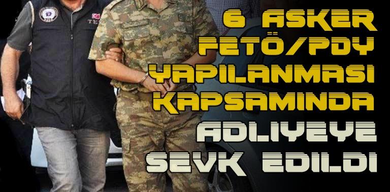 Altı Asker FETÖ Kapsamında Adliyede