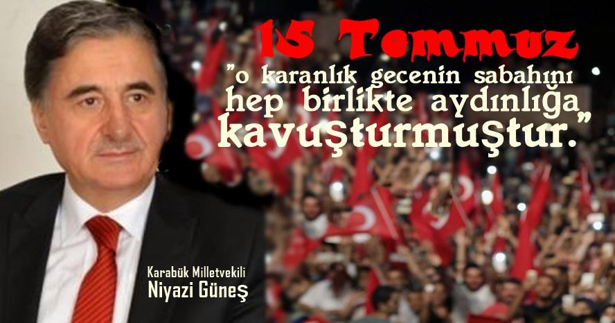 Karabük Milletvekili Niyazi Güneş'in 15 Temmuz mesajı;