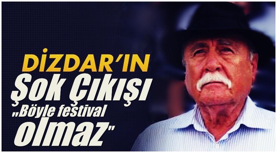 """Dizdar """" Böyle Festival Olmaz"""""""