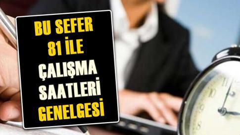 İŞ YERLERİ ÇALIŞMA SAATLERİ İÇİN 'GENELGE'