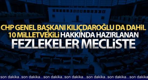 Kılıçdaroğlu da dahil 10 milletvekili hakkında hazırlanan fezlekeler TBMM'de